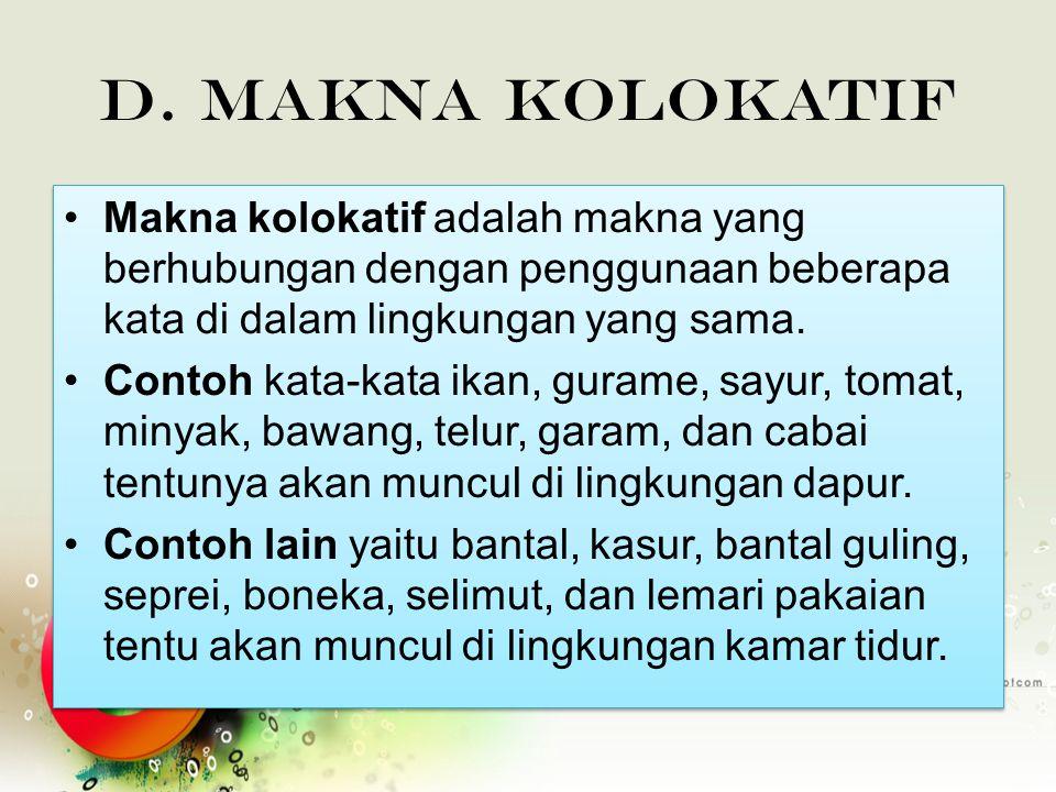 d. Makna Kolokatif Makna kolokatif adalah makna yang berhubungan dengan penggunaan beberapa kata di dalam lingkungan yang sama.
