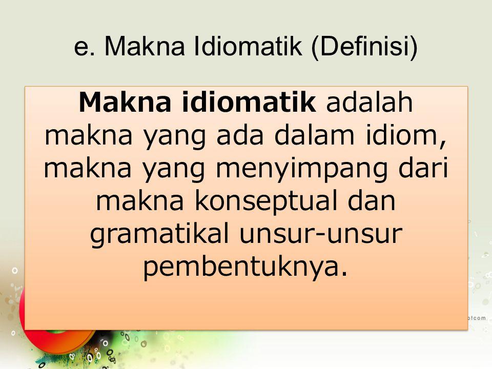 e. Makna Idiomatik (Definisi)