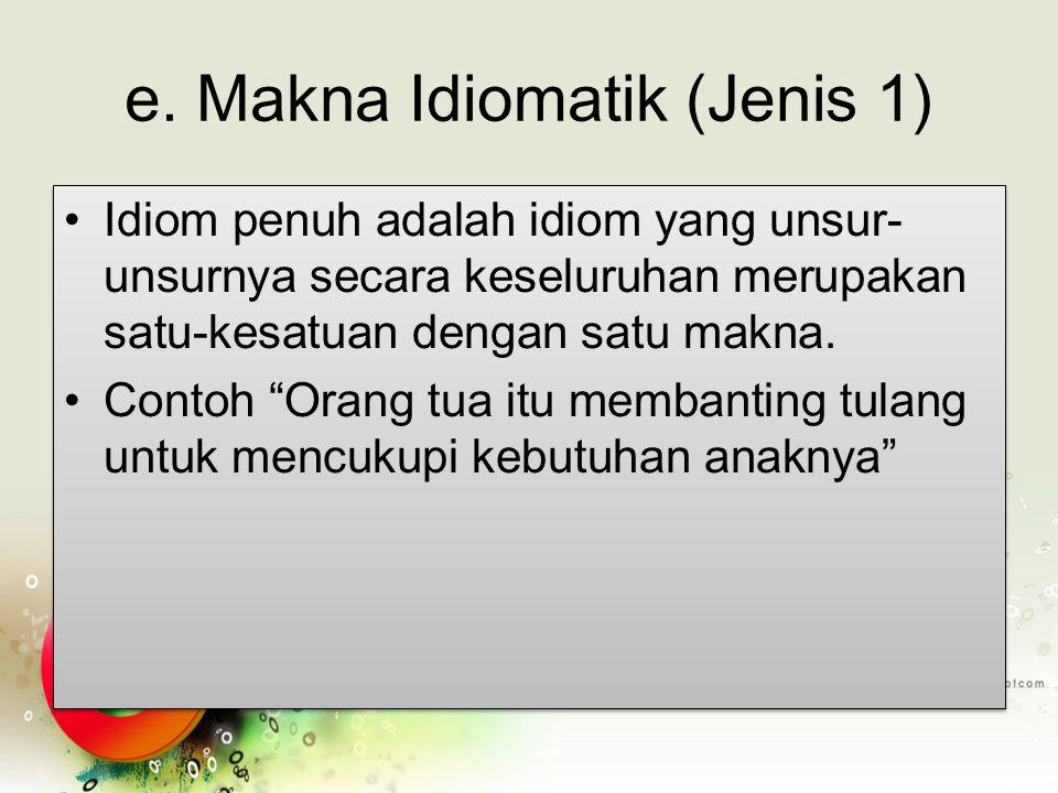 e. Makna Idiomatik (Jenis 1)
