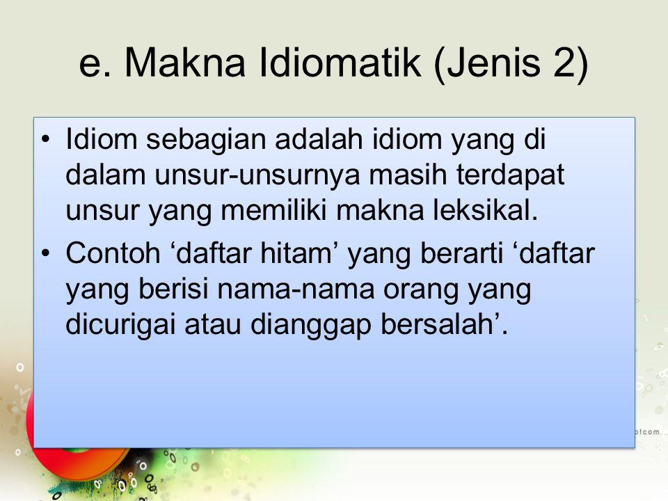 e. Makna Idiomatik (Jenis 2)