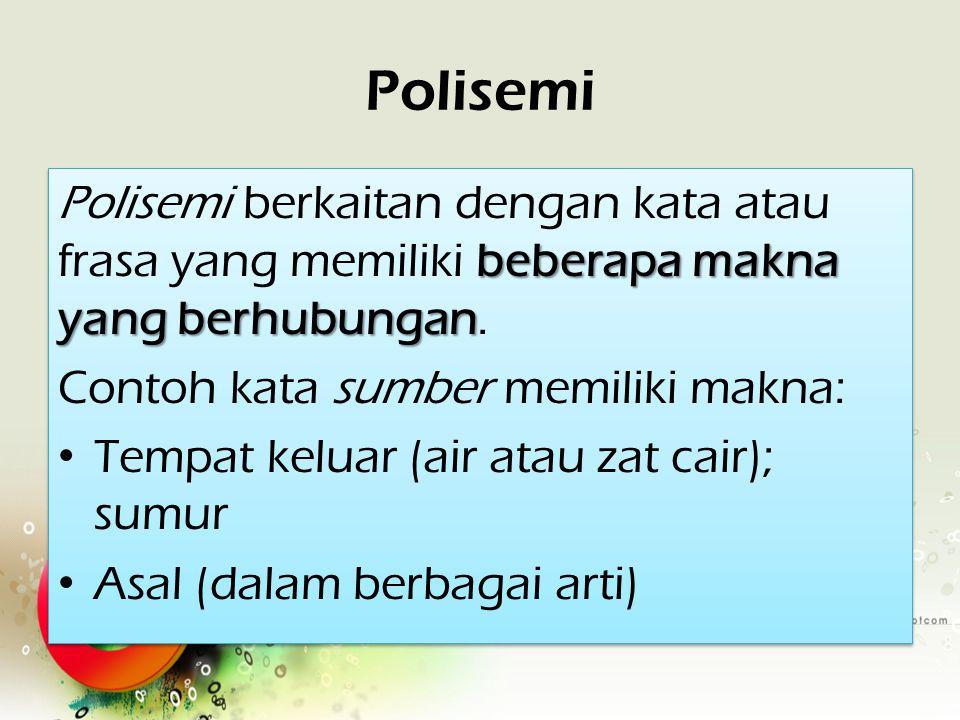 Polisemi Polisemi berkaitan dengan kata atau frasa yang memiliki beberapa makna yang berhubungan. Contoh kata sumber memiliki makna: