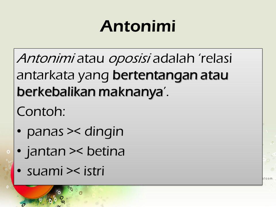 Antonimi Antonimi atau oposisi adalah 'relasi antarkata yang bertentangan atau berkebalikan maknanya'.