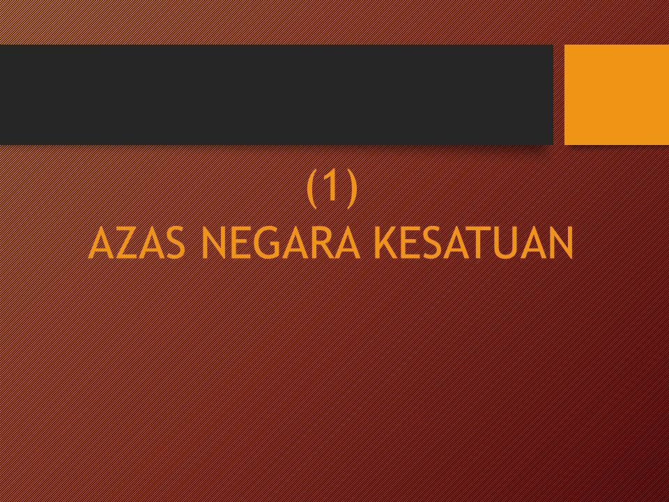 (1) AZAS NEGARA KESATUAN