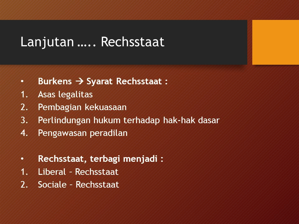 Lanjutan ….. Rechsstaat Burkens  Syarat Rechsstaat : Asas legalitas