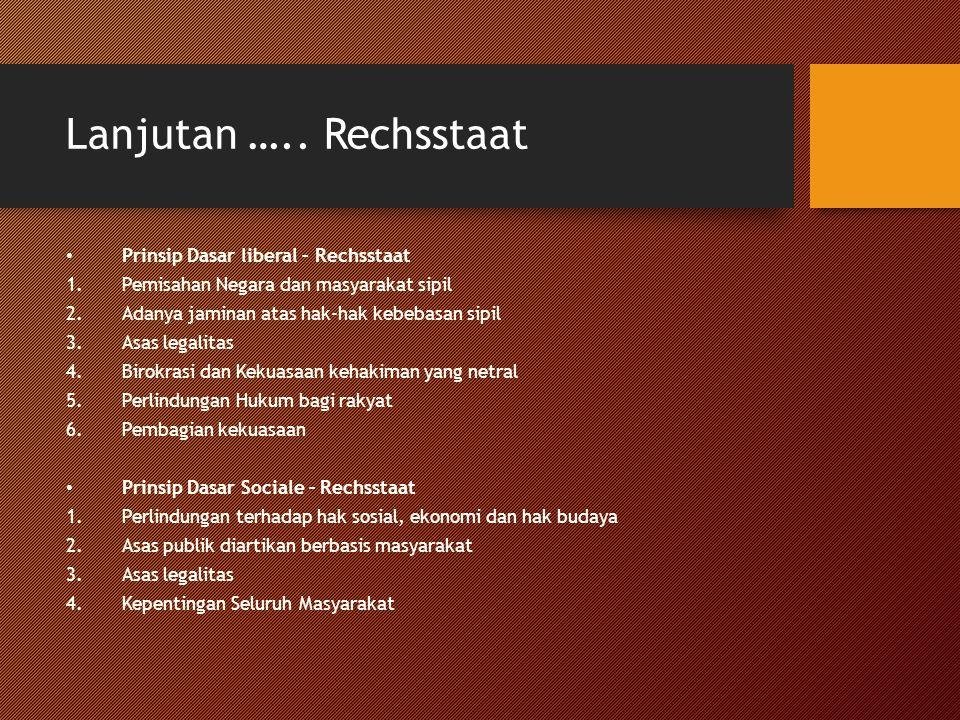 Lanjutan ….. Rechsstaat Prinsip Dasar liberal – Rechsstaat