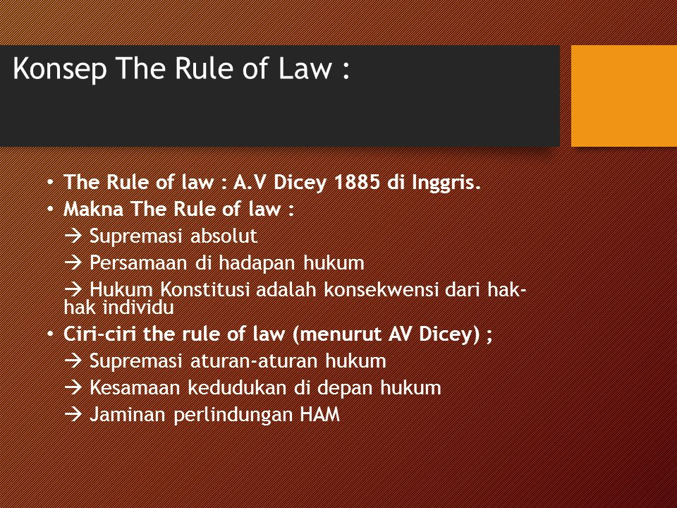 Konsep The Rule of Law : The Rule of law : A.V Dicey 1885 di Inggris.