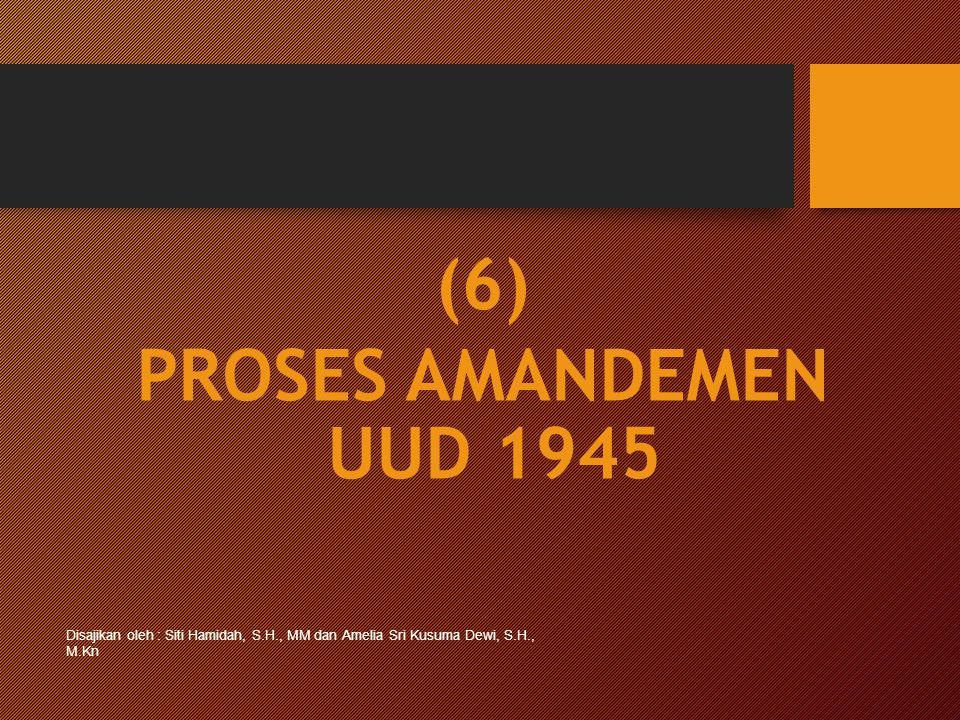 (6) PROSES AMANDEMEN UUD 1945