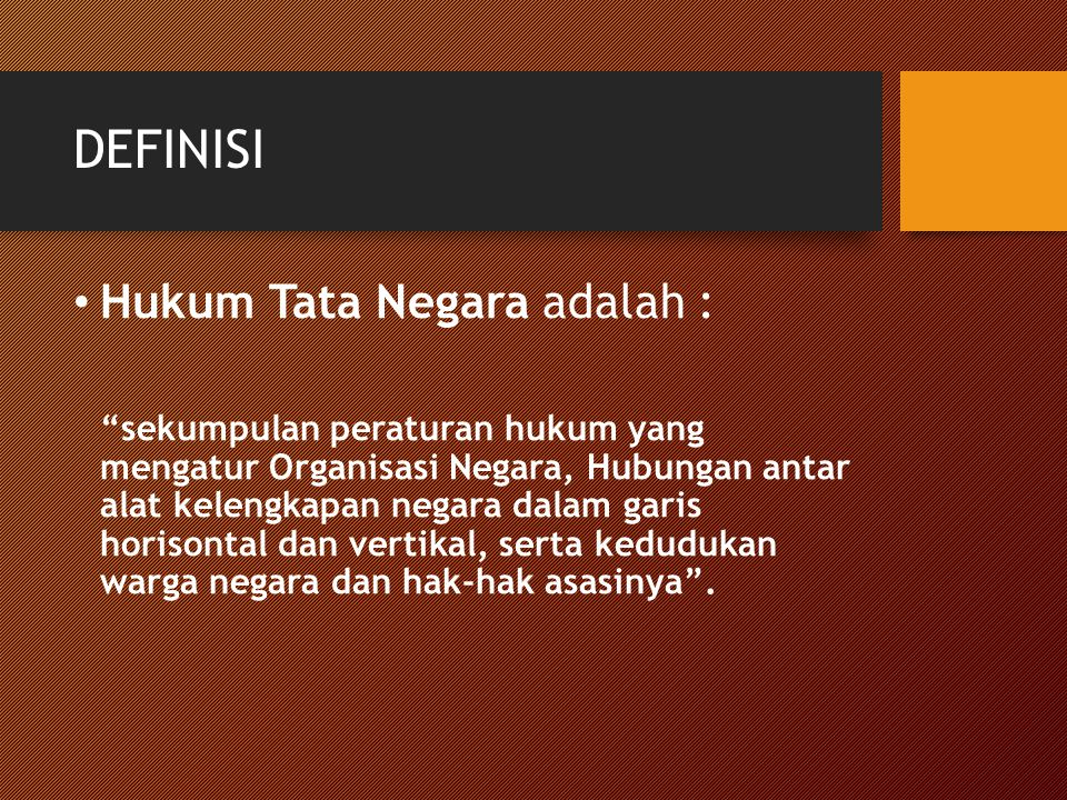 DEFINISI Hukum Tata Negara adalah :