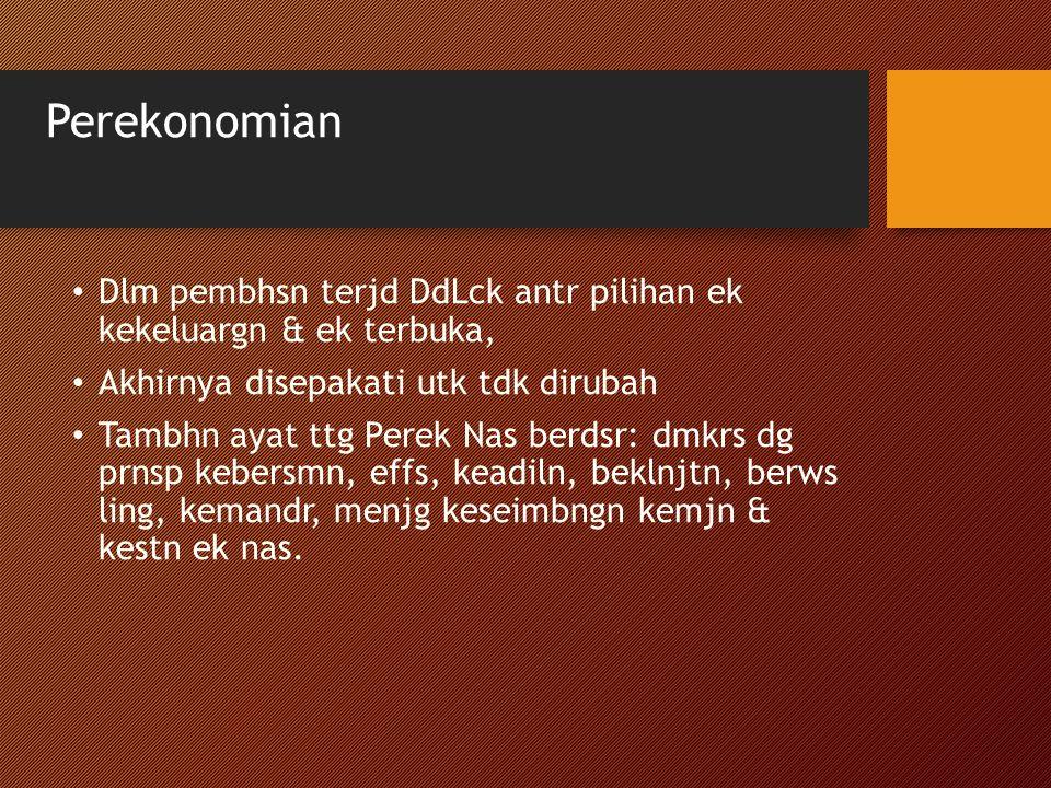 Perekonomian Dlm pembhsn terjd DdLck antr pilihan ek kekeluargn & ek terbuka, Akhirnya disepakati utk tdk dirubah.
