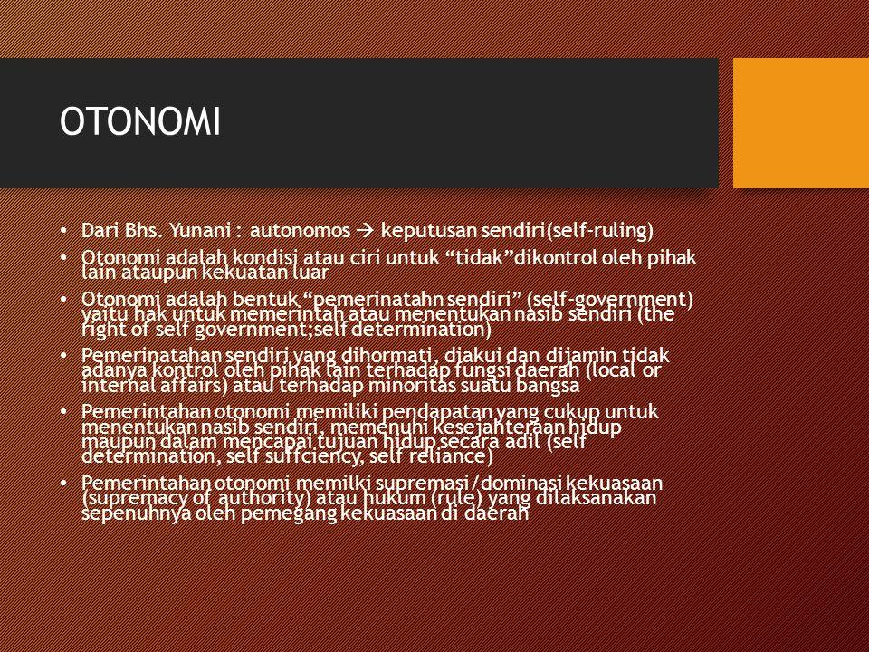 OTONOMI Dari Bhs. Yunani : autonomos  keputusan sendiri(self-ruling)