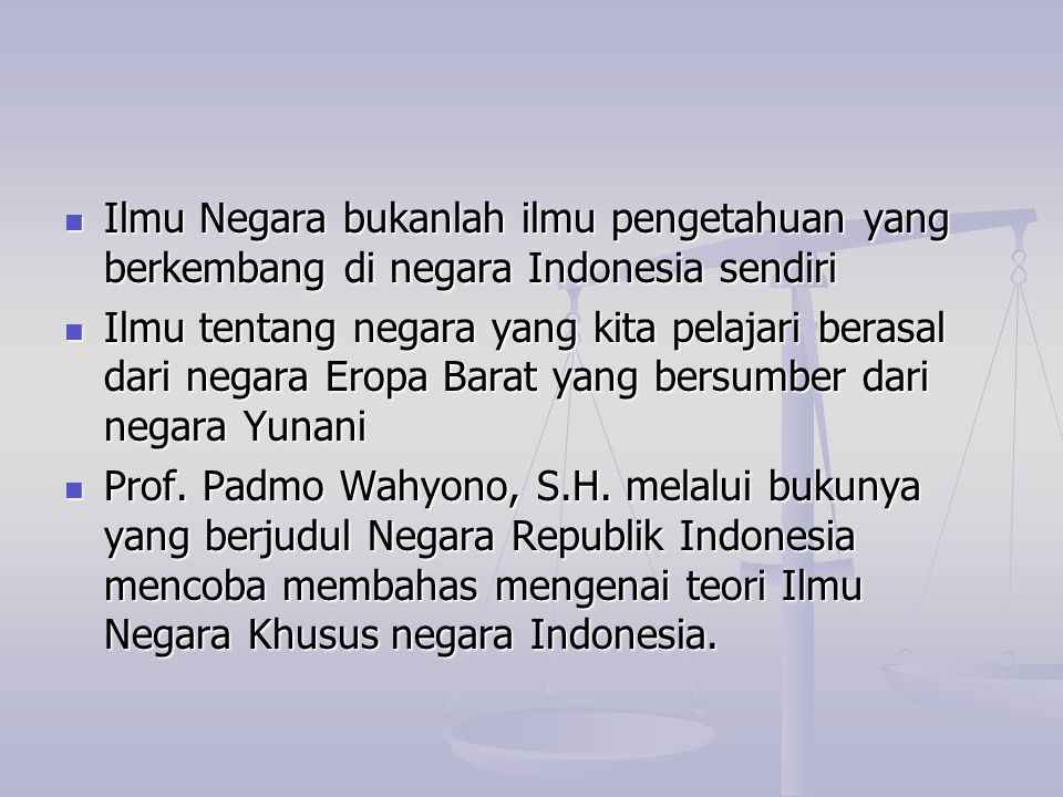 Ilmu Negara bukanlah ilmu pengetahuan yang berkembang di negara Indonesia sendiri