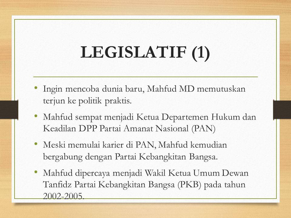 LEGISLATIF (1) Ingin mencoba dunia baru, Mahfud MD memutuskan terjun ke politik praktis.