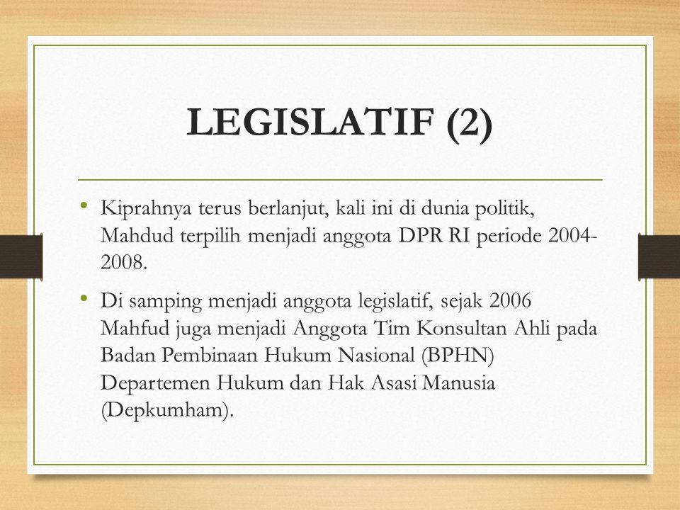LEGISLATIF (2) Kiprahnya terus berlanjut, kali ini di dunia politik, Mahdud terpilih menjadi anggota DPR RI periode 2004- 2008.