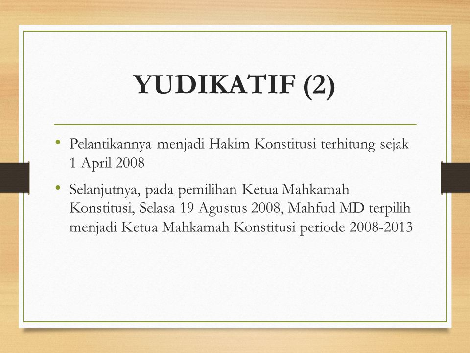 YUDIKATIF (2) Pelantikannya menjadi Hakim Konstitusi terhitung sejak 1 April 2008.