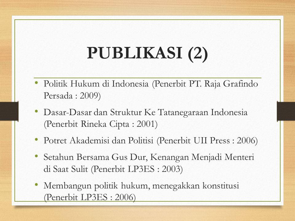 PUBLIKASI (2) Politik Hukum di Indonesia (Penerbit PT. Raja Grafindo Persada : 2009)
