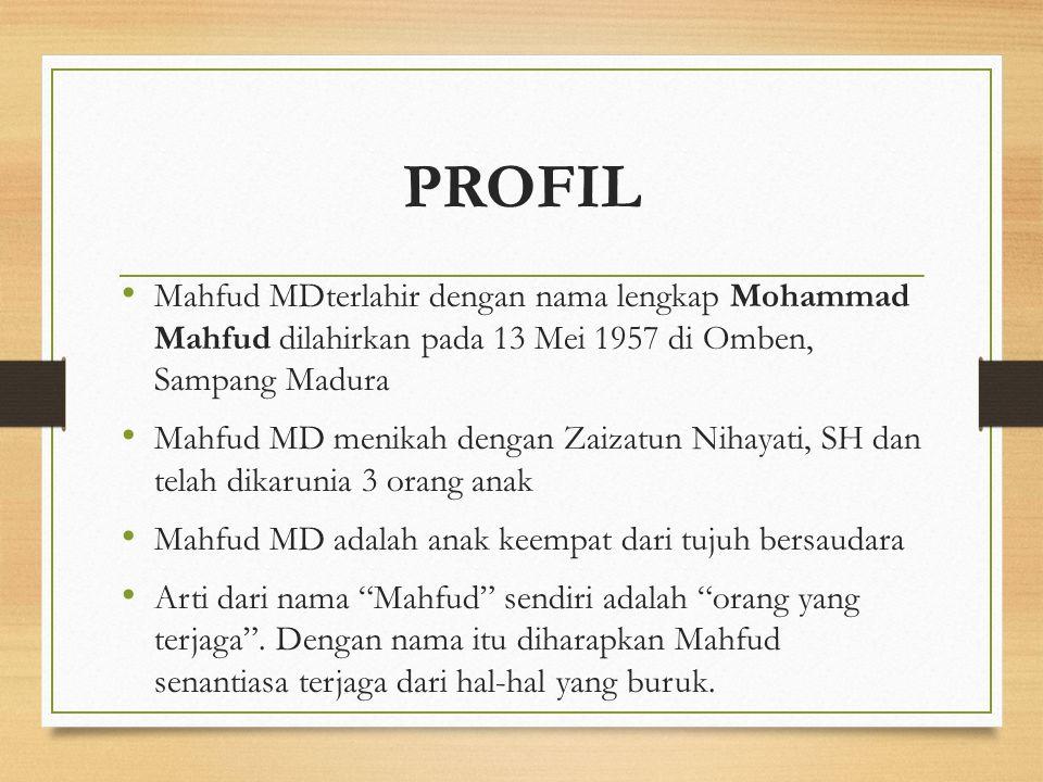 PROFIL Mahfud MDterlahir dengan nama lengkap Mohammad Mahfud dilahirkan pada 13 Mei 1957 di Omben, Sampang Madura.