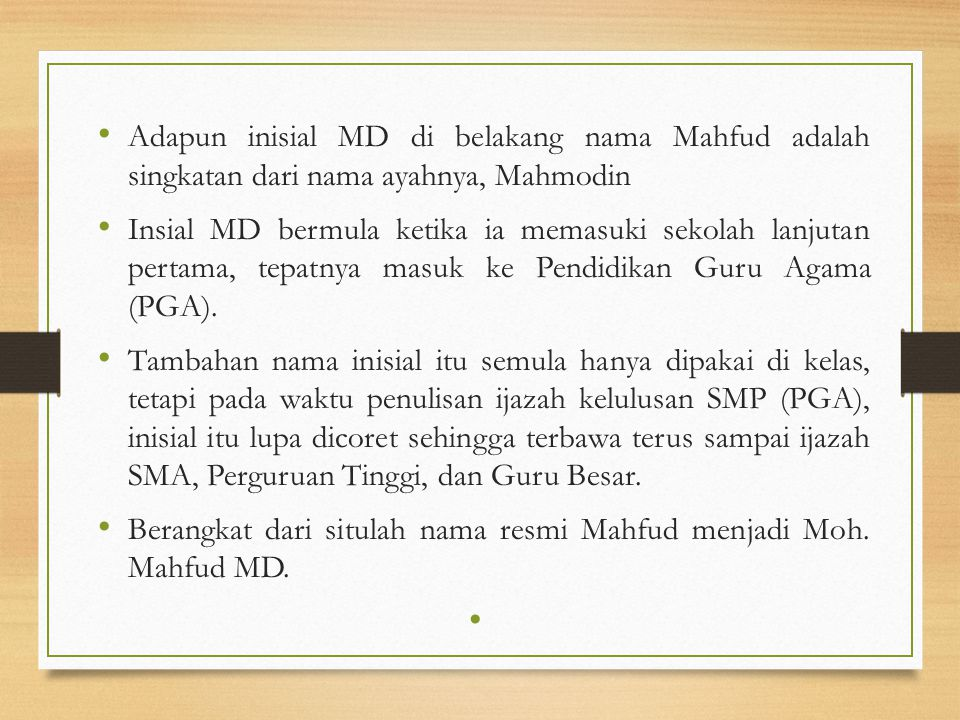 Adapun inisial MD di belakang nama Mahfud adalah singkatan dari nama ayahnya, Mahmodin