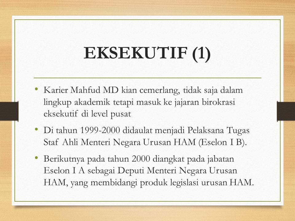 EKSEKUTIF (1) Karier Mahfud MD kian cemerlang, tidak saja dalam lingkup akademik tetapi masuk ke jajaran birokrasi eksekutif di level pusat.