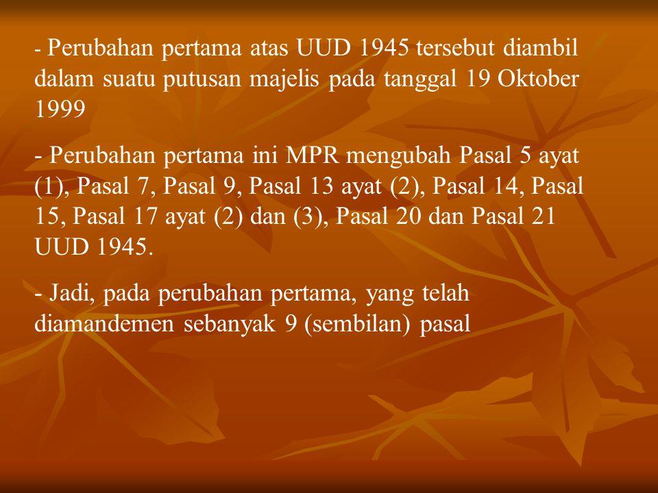 Perubahan pertama atas UUD 1945 tersebut diambil dalam suatu putusan majelis pada tanggal 19 Oktober 1999