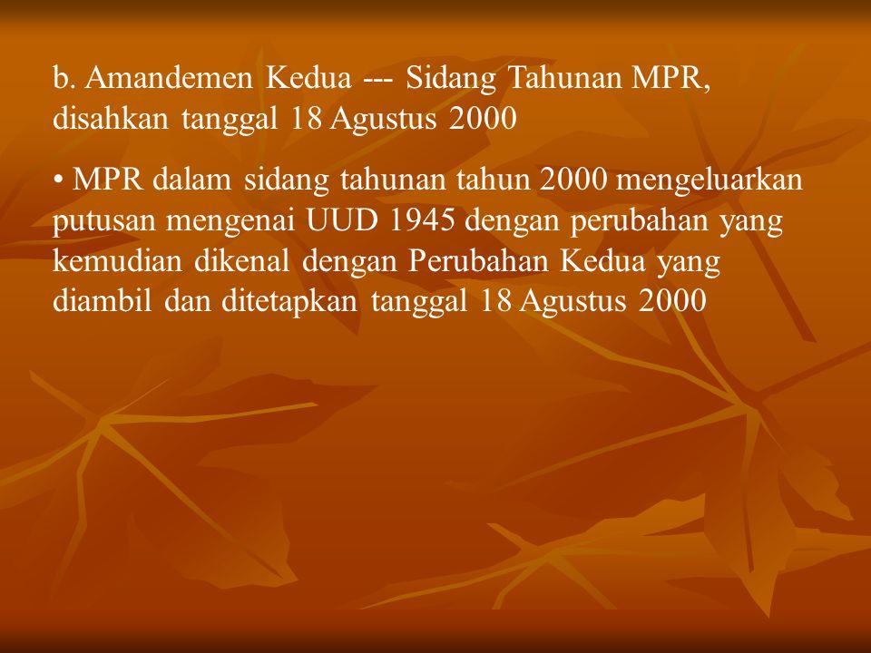 b. Amandemen Kedua --- Sidang Tahunan MPR, disahkan tanggal 18 Agustus 2000
