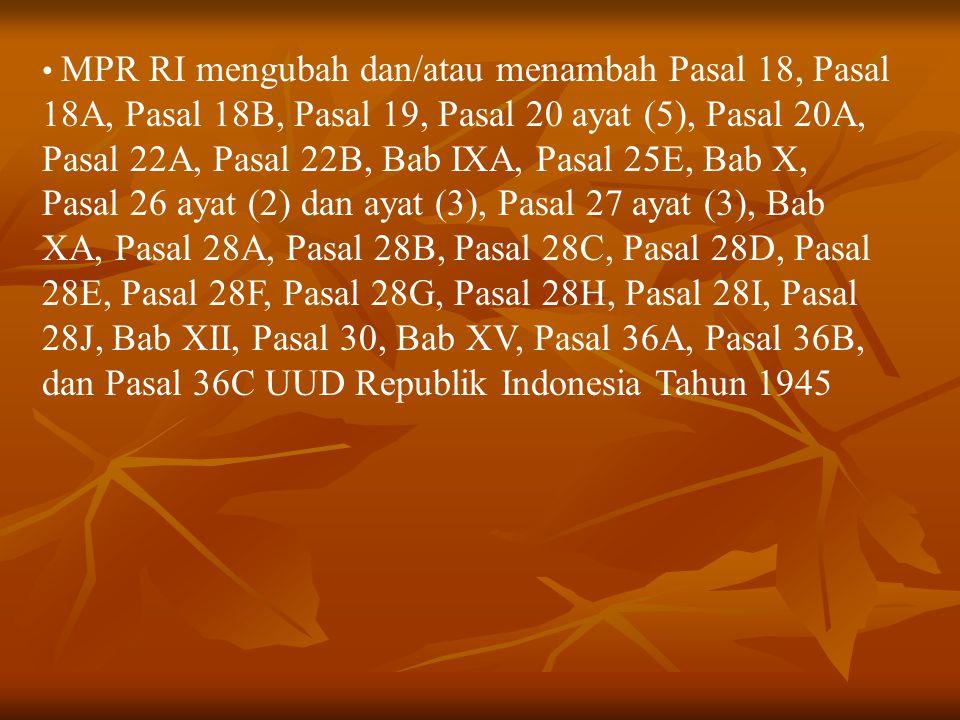 MPR RI mengubah dan/atau menambah Pasal 18, Pasal 18A, Pasal 18B, Pasal 19, Pasal 20 ayat (5), Pasal 20A, Pasal 22A, Pasal 22B, Bab IXA, Pasal 25E, Bab X, Pasal 26 ayat (2) dan ayat (3), Pasal 27 ayat (3), Bab XA, Pasal 28A, Pasal 28B, Pasal 28C, Pasal 28D, Pasal 28E, Pasal 28F, Pasal 28G, Pasal 28H, Pasal 28I, Pasal 28J, Bab XII, Pasal 30, Bab XV, Pasal 36A, Pasal 36B, dan Pasal 36C UUD Republik Indonesia Tahun 1945