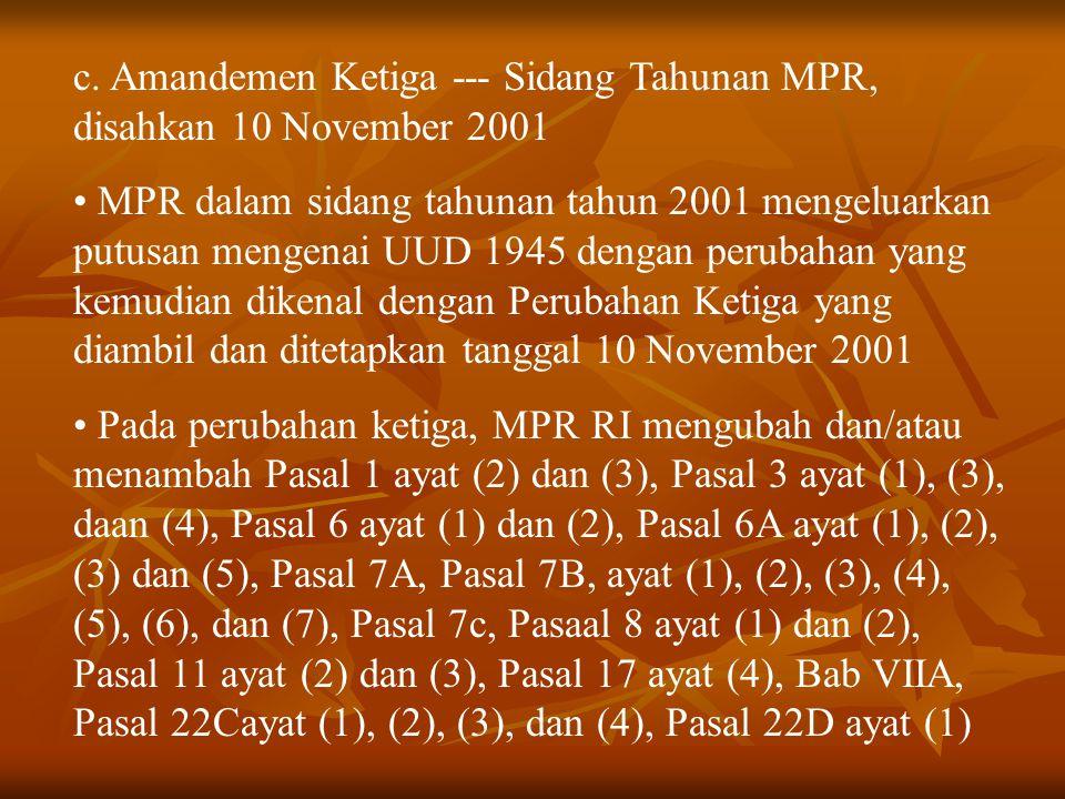c. Amandemen Ketiga --- Sidang Tahunan MPR, disahkan 10 November 2001