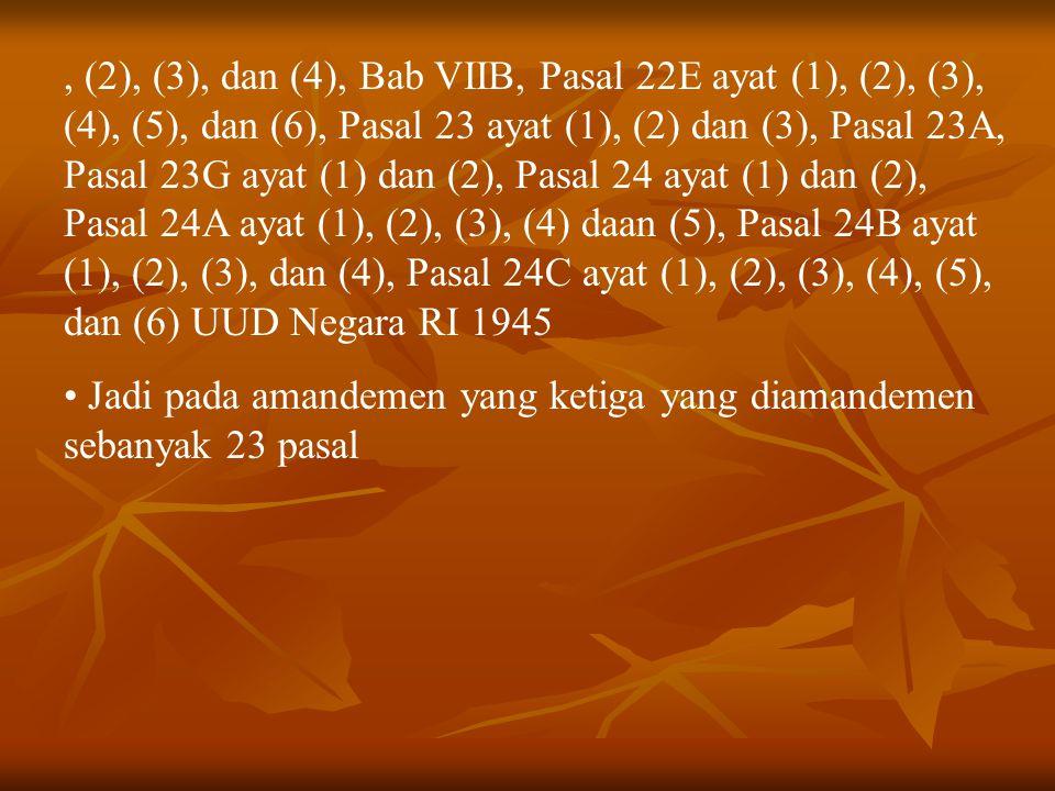 , (2), (3), dan (4), Bab VIIB, Pasal 22E ayat (1), (2), (3), (4), (5), dan (6), Pasal 23 ayat (1), (2) dan (3), Pasal 23A, Pasal 23G ayat (1) dan (2), Pasal 24 ayat (1) dan (2), Pasal 24A ayat (1), (2), (3), (4) daan (5), Pasal 24B ayat (1), (2), (3), dan (4), Pasal 24C ayat (1), (2), (3), (4), (5), dan (6) UUD Negara RI 1945