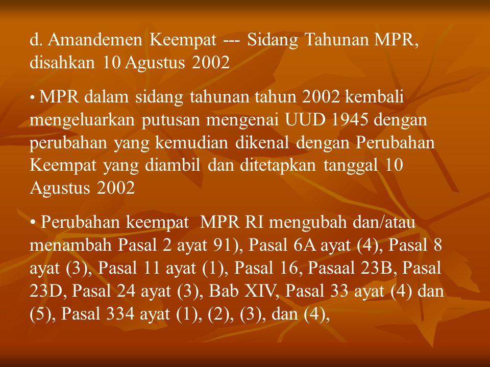 d. Amandemen Keempat --- Sidang Tahunan MPR, disahkan 10 Agustus 2002