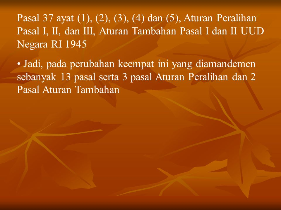 Pasal 37 ayat (1), (2), (3), (4) dan (5), Aturan Peralihan Pasal I, II, dan III, Aturan Tambahan Pasal I dan II UUD Negara RI 1945