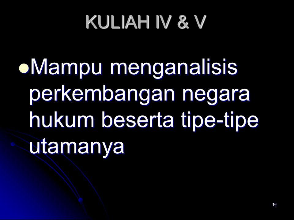 KULIAH IV & V Mampu menganalisis perkembangan negara hukum beserta tipe-tipe utamanya