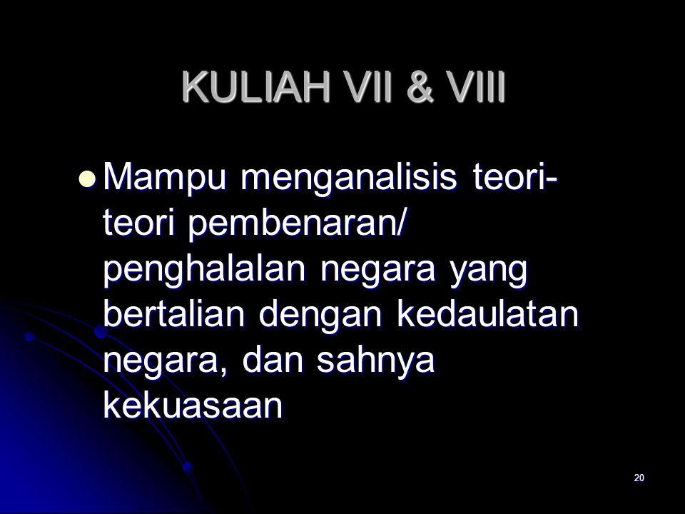 KULIAH VII & VIII Mampu menganalisis teori-teori pembenaran/ penghalalan negara yang bertalian dengan kedaulatan negara, dan sahnya kekuasaan.