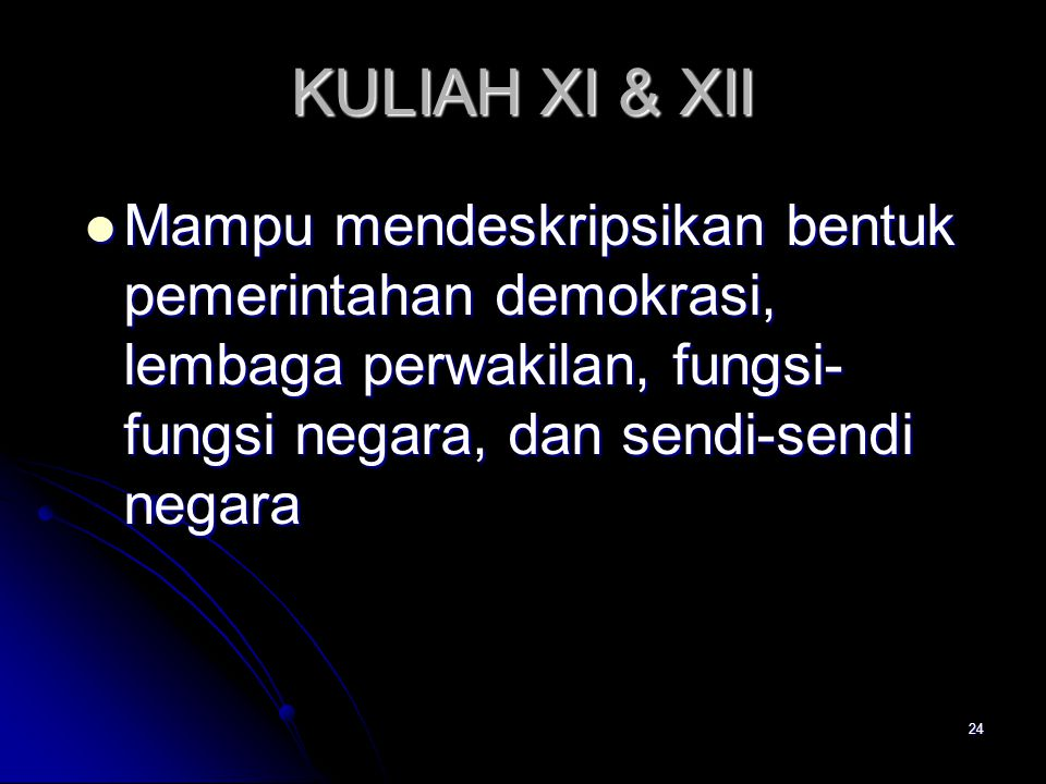 KULIAH XI & XII Mampu mendeskripsikan bentuk pemerintahan demokrasi, lembaga perwakilan, fungsi-fungsi negara, dan sendi-sendi negara.