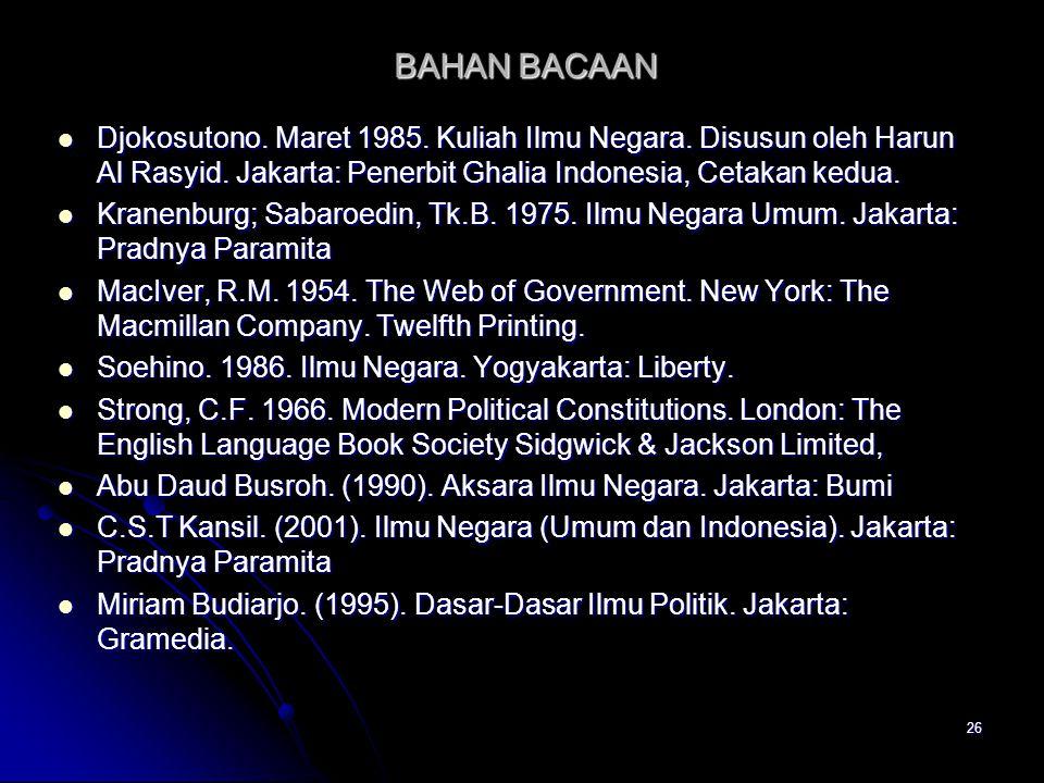 BAHAN BACAAN Djokosutono. Maret 1985. Kuliah Ilmu Negara. Disusun oleh Harun Al Rasyid. Jakarta: Penerbit Ghalia Indonesia, Cetakan kedua.