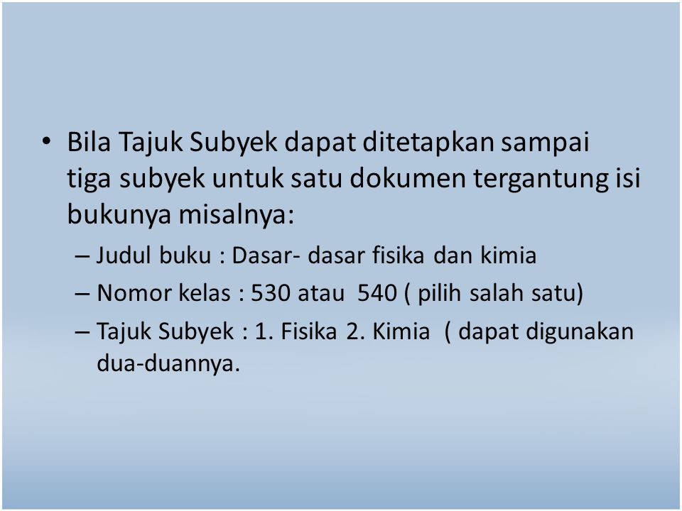 Bila Tajuk Subyek dapat ditetapkan sampai tiga subyek untuk satu dokumen tergantung isi bukunya misalnya: