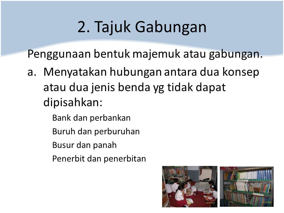 2. Tajuk Gabungan Penggunaan bentuk majemuk atau gabungan.