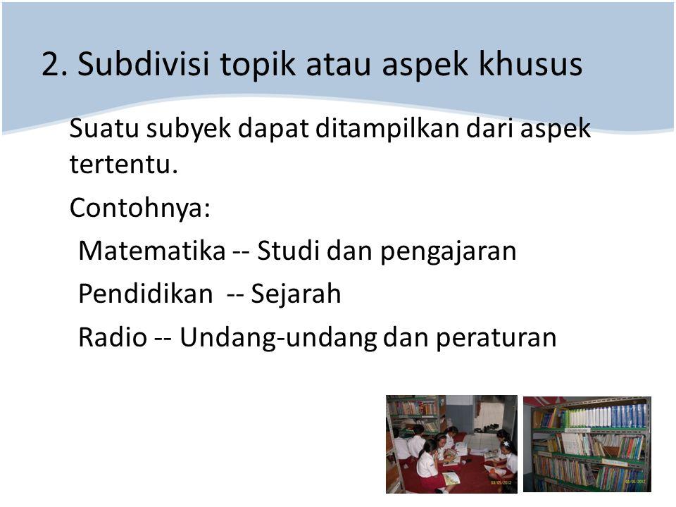 2. Subdivisi topik atau aspek khusus
