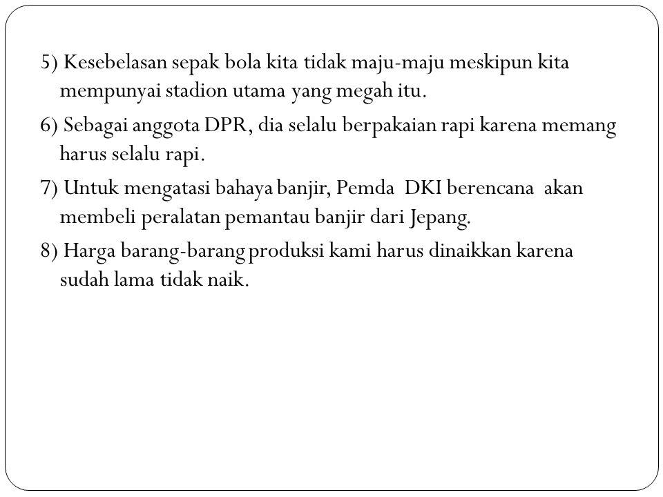 5) Kesebelasan sepak bola kita tidak maju-maju meskipun kita mempunyai stadion utama yang megah itu.