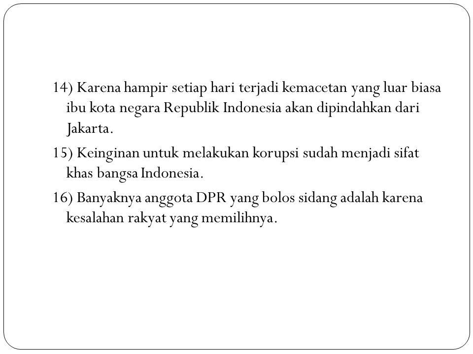 14) Karena hampir setiap hari terjadi kemacetan yang luar biasa ibu kota negara Republik Indonesia akan dipindahkan dari Jakarta.
