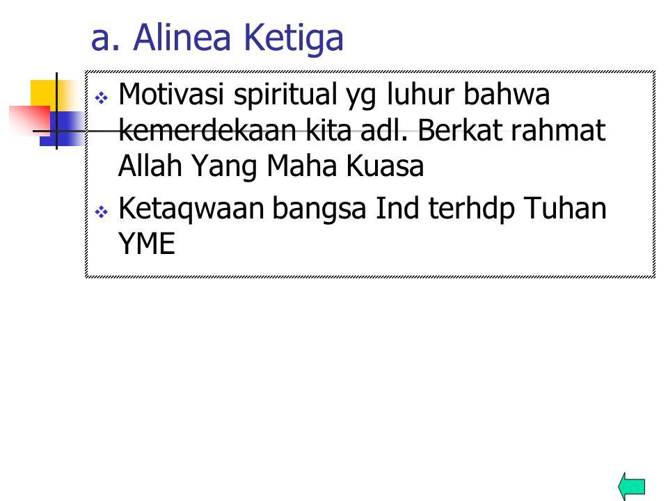 a. Alinea Ketiga Motivasi spiritual yg luhur bahwa kemerdekaan kita adl. Berkat rahmat Allah Yang Maha Kuasa.