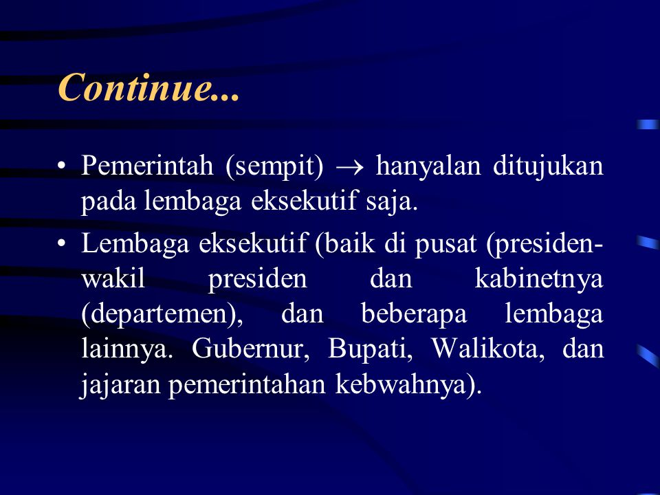 Continue... Pemerintah (sempit)  hanyalan ditujukan pada lembaga eksekutif saja.