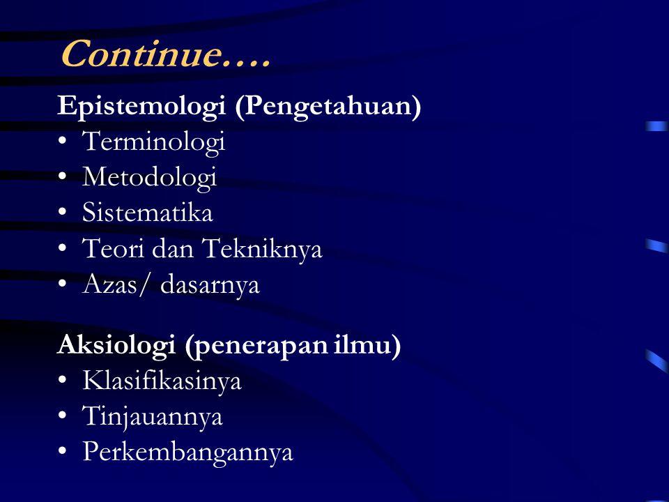 Continue…. Epistemologi (Pengetahuan) Terminologi Metodologi