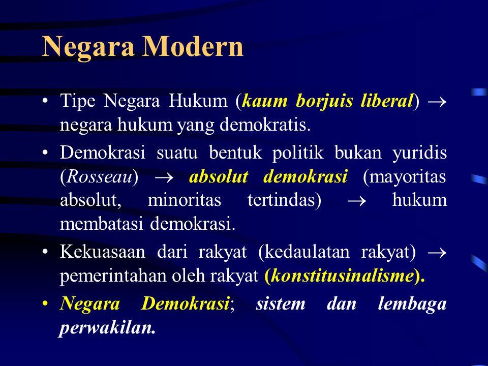 Negara Modern Tipe Negara Hukum (kaum borjuis liberal)  negara hukum yang demokratis.