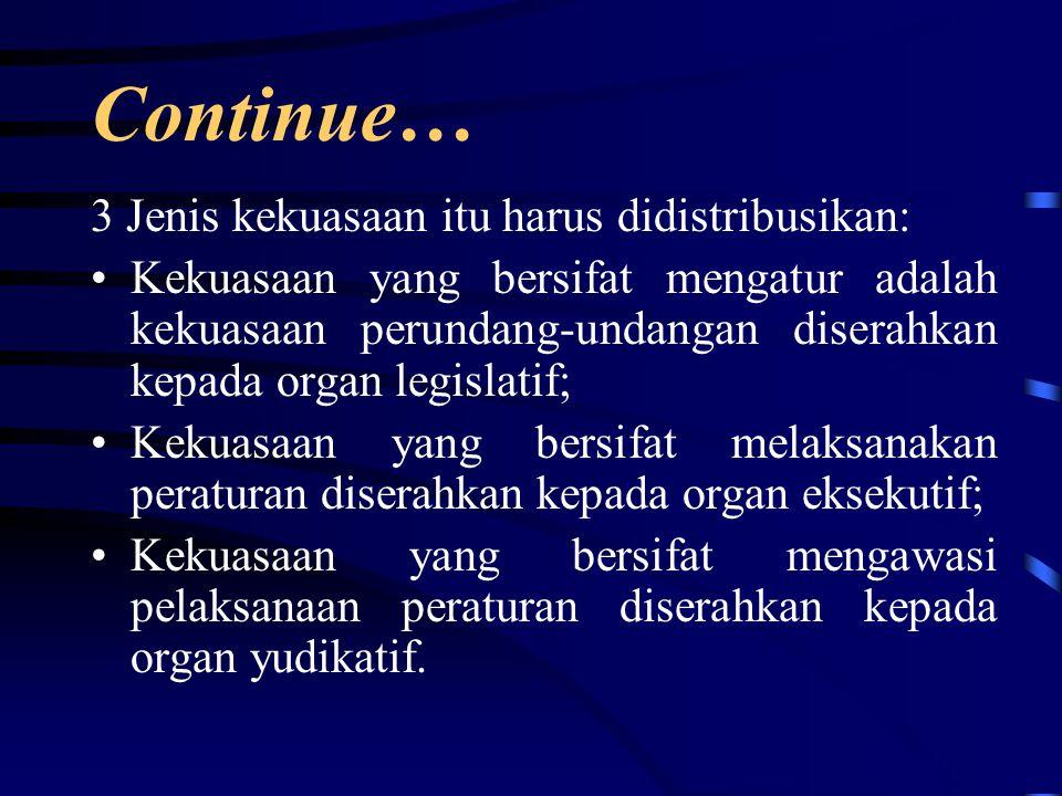 Continue… 3 Jenis kekuasaan itu harus didistribusikan: