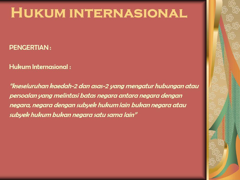 Hukum internasional PENGERTIAN : Hukum Internasional :