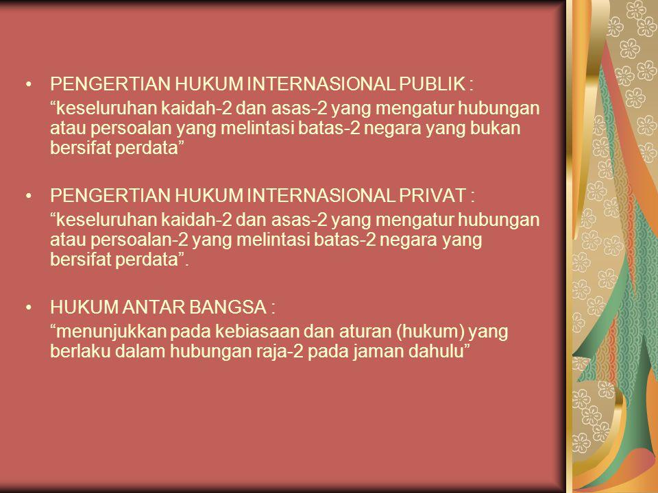 PENGERTIAN HUKUM INTERNASIONAL PUBLIK :
