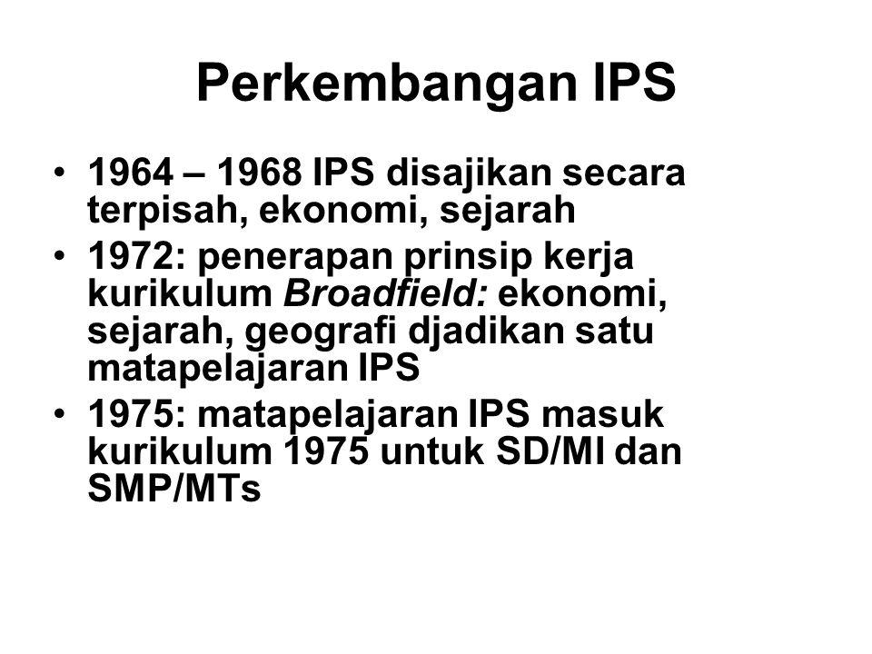 Perkembangan IPS 1964 – 1968 IPS disajikan secara terpisah, ekonomi, sejarah.