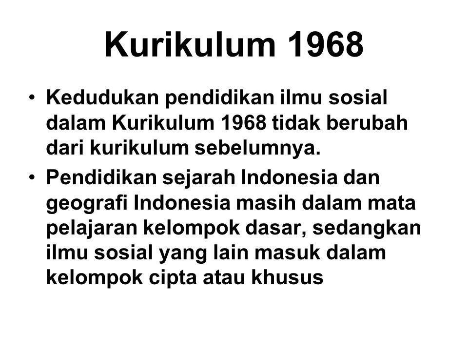 Kurikulum 1968 Kedudukan pendidikan ilmu sosial dalam Kurikulum 1968 tidak berubah dari kurikulum sebelumnya.