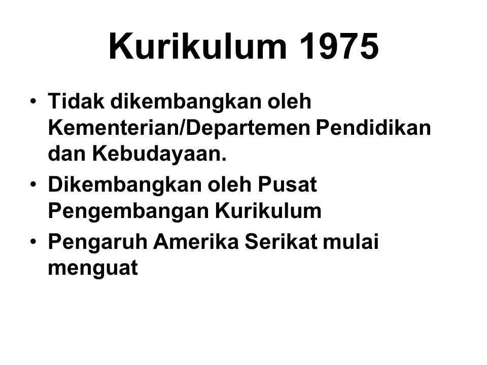 Kurikulum 1975 Tidak dikembangkan oleh Kementerian/Departemen Pendidikan dan Kebudayaan. Dikembangkan oleh Pusat Pengembangan Kurikulum.