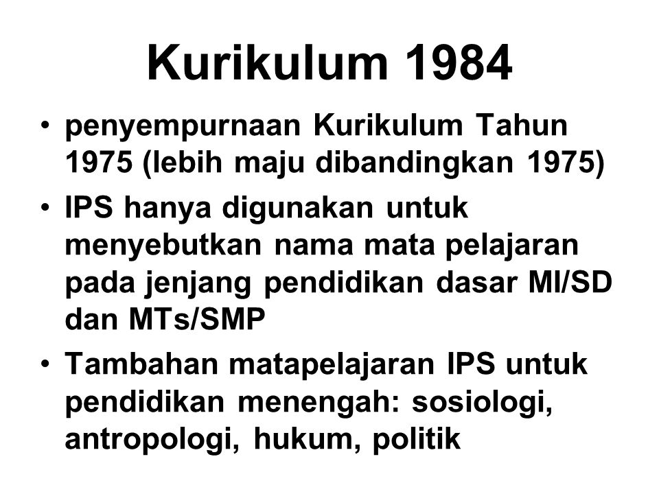 Kurikulum 1984 penyempurnaan Kurikulum Tahun 1975 (lebih maju dibandingkan 1975)