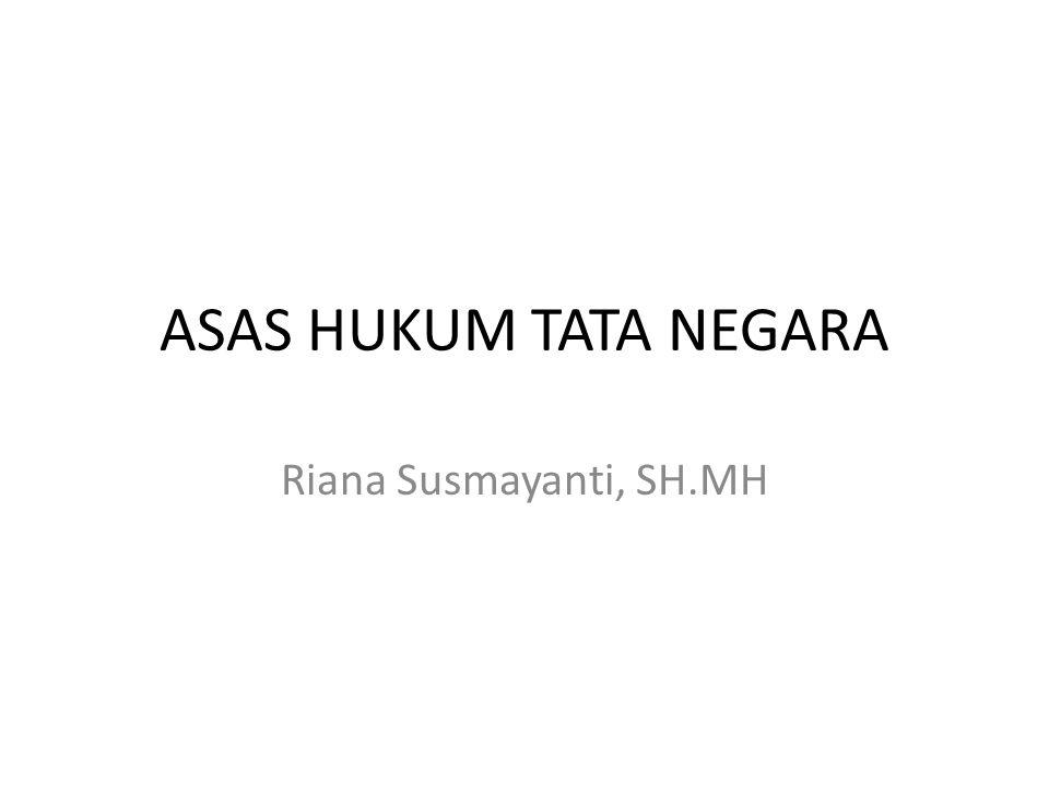 ASAS HUKUM TATA NEGARA Riana Susmayanti, SH.MH